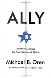 Ally : My Journey Across the American-Israeli Divide - Oren, Michael B.