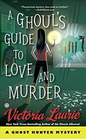Ghouls Guide to Love and Murder: A Ghost Hunter Mystery - Laurie, Victoria