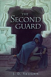Second Guard : A Second Guard Novel - Vaughn, J. D.