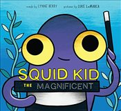 Squid Kid the Magnificent - Berry, Lynne