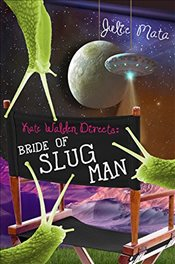 Kate Walden Directs: Bride of Slug Man - Mata, Julie