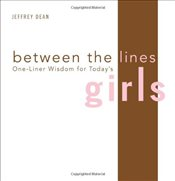 Between the Lines : One-Liner Wisdom for Todays Girls - Dean, Jeffrey