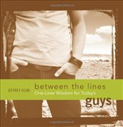 Between the Lines : One-Liner Wisdom for Todays Guys - Dean, Jeffrey