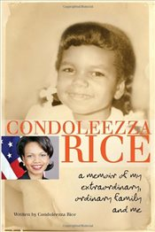 Condoleezza Rice : A Memoir of My Extraordinary, Ordinary Family and Me - Rice, Condoleezza