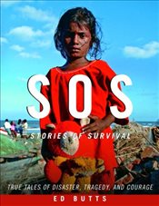 SOS : Stories of Survival; True Tales of Disaster, Tragedy, and Courage - Butts, Ed