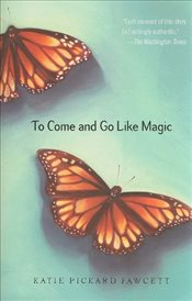 To Come and Go Like Magic - Fawcett, Katie Pickard