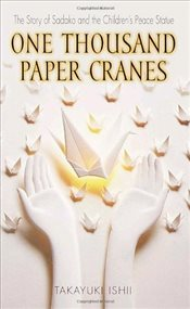 One Thousand Paper Cranes: The Story of Sadako and the Childrens Peace Statue - Ishii, Takayuki