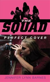 Perfect Cover (The Squad, Book 1) - Barnes, Jennifer Lynn