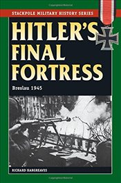 Hitlers Final Fortress : Breslau 1945 - Hargreaves, Richard