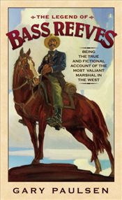 Legend of Bass Reeves: Being the True and Fictional Account of the Most Valiant Marshal in the West - Paulsen, Gary