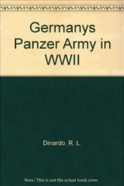 Germanys Panzer Army in WWII - Dinardo, R. L.
