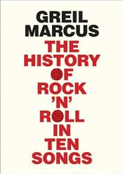 History of Rock n Roll in Ten Songs - Marcus, Greil