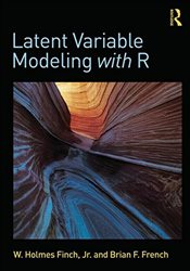 Latent Variable Modeling with R - Finch, W. Holmes