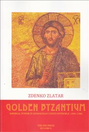 Golden Byzantium : Imperial Power in Komnenian Constantinople 1081-1180 - Zlatar, Zdenko