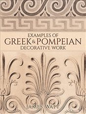 Examples of Greek and Pompeian Decorative Work - Watt, James