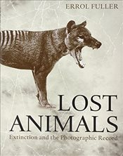 Lost Animals : Extinction and the Photographic Record - Fuller, Errol