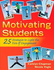 Motivating Students : 25 Strategies to Light the Fire of Engagement - Chapman, Carolyn
