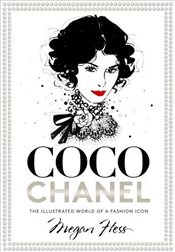 Coco Chanel : The Illustrated World of a Fashion Icon - Hess, Megan