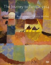 Journey to Tunisia, 1914 : Paul Klee, August Macke, Louis Moilliet - Baumgartner, Michael