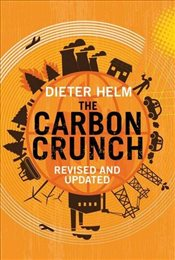 Carbon Crunch : How Were Getting Climate Change Wrong and How to Fix it - Helm, Dieter