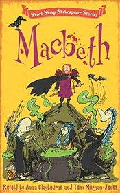 Short, Sharp Shakespeare Stories : Macbeth - Claybourne, Anna