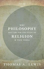 Why Philosophy Matters for the Study of Religionand Vice Versa - Lewis, Thomas A.