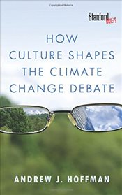 How Culture Shapes the Climate Change Debate - Hoffman, Andrew