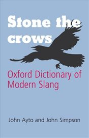 Stone the Crows: Oxford Dictionary of Modern Slang (Oxford Paperback Reference) -