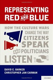 Representing Red and Blue: How the Culture Wars Change the Way Citizens Speak and Politicians Listen - Barker, David C.