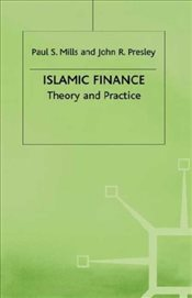 Islamic Finance : Theory and Practice - Mills, Paul S.