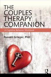 Couples Therapy Companion : A Cognitive Behavior Workbook - Grieger, Russell