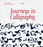 Journeys in Calligraphy : Inspiring Scripts from Around the World - Lach, Denise