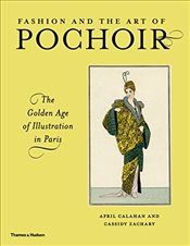 Fashion and the Art of Pochoir : The Golden Age of Illustration in Paris - Calahan, April
