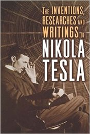 Inventions, Researches and Writings of Nikola Tesla - Tesla, Nikola