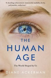 Human Age : The World Shaped by Us - Ackerman, Diane