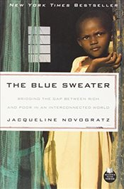 Blue Sweater : Bridging the Gap Between Rich and Poor in an Interconnected World - Novogratz, Jacqueline