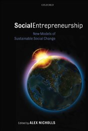 Social Entrepreneurship : New Models of Sustainable Social Change - Nicholls, Alex