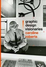 Graphic Design Visionaries - Roberts, Caroline