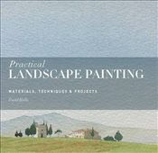 Practical Landscape Painting : Materials, Technique & Projects - Hollis, David