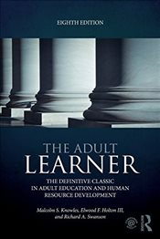 Adult Learner : The Definitive Classic in Adult Education and Human Resource Development - Knowles, Malcolm S.