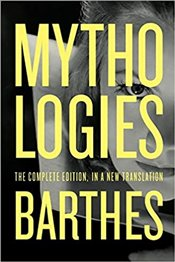 Mythologies : The Complete Edition, in a New Translation - Barthes, Roland