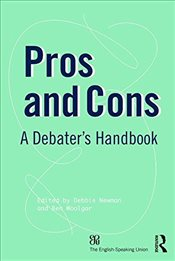 Pros and Cons : A Debaters Handbook - Newman, Debbie