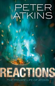 Reactions: The private life of atoms - Atkins, Peter