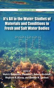 Its All in the Water: Studies of Materials and Conditions in Fresh and Salt Water Bodies (ACS Sympos -