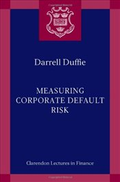 Measuring Corporate Default Risk (Clarendon Lectures in Finance) - Duffie, Darrell