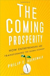 Coming Prosperity: How Entrepreneurs Are Transforming the Global Economy - Auerswald, Philip