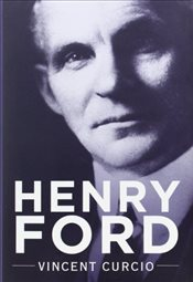 Henry Ford (Lives and Legacies) - Curcio, Vincent