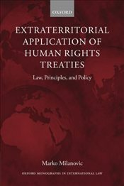 Extraterritorial Application of Human Rights Treaties: Law, Principles, and Policy (Oxford Monograph - Milanovic, Marko