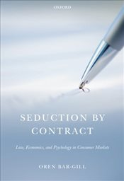 Seduction by Contract: Law, Economics, and Psychology in Consumer Markets - Bar-Gill, Oren