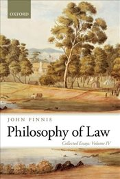 Philosophy of Law: Collected Essays Volume IV: 4 (Collected Essays of John Finnis) - Finnis, John